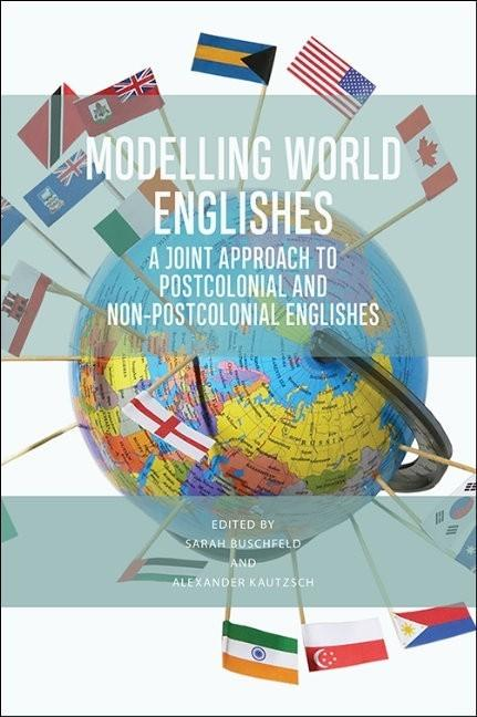 Modelling World Englishes: A Joint Approach to Postcolonial and Non-Postcolonial Varieties